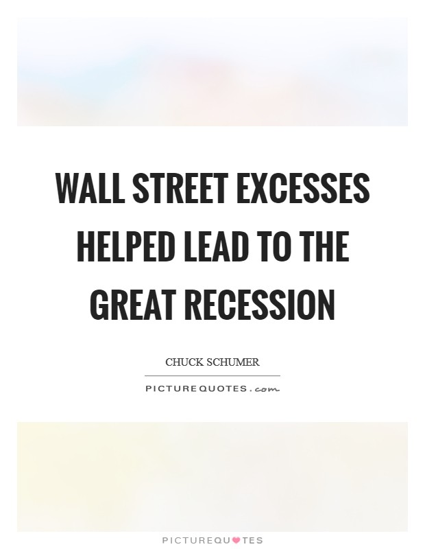 Wall Street excesses helped lead to the Great Recession Picture Quote #1