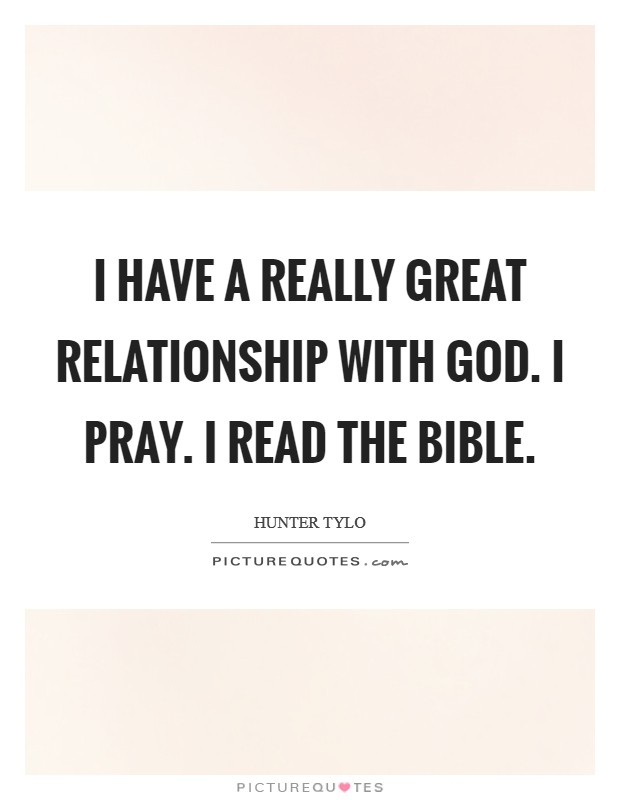 I have a really great relationship with God. I pray. I read the Bible Picture Quote #1