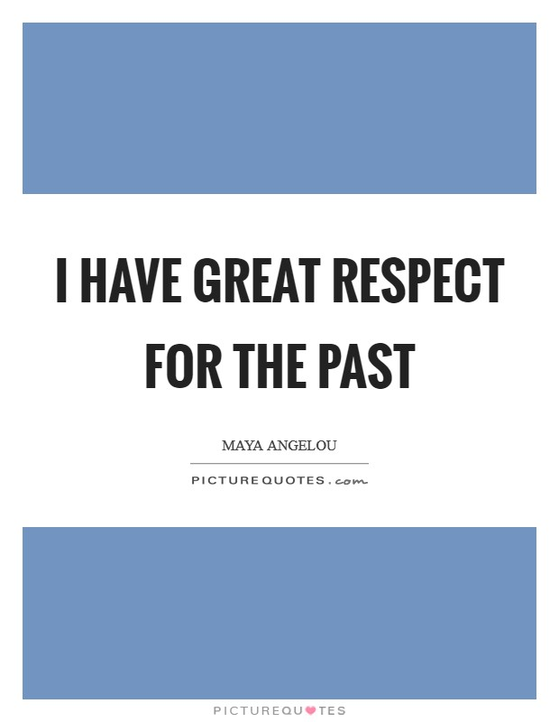 I have great respect for the past Picture Quote #1