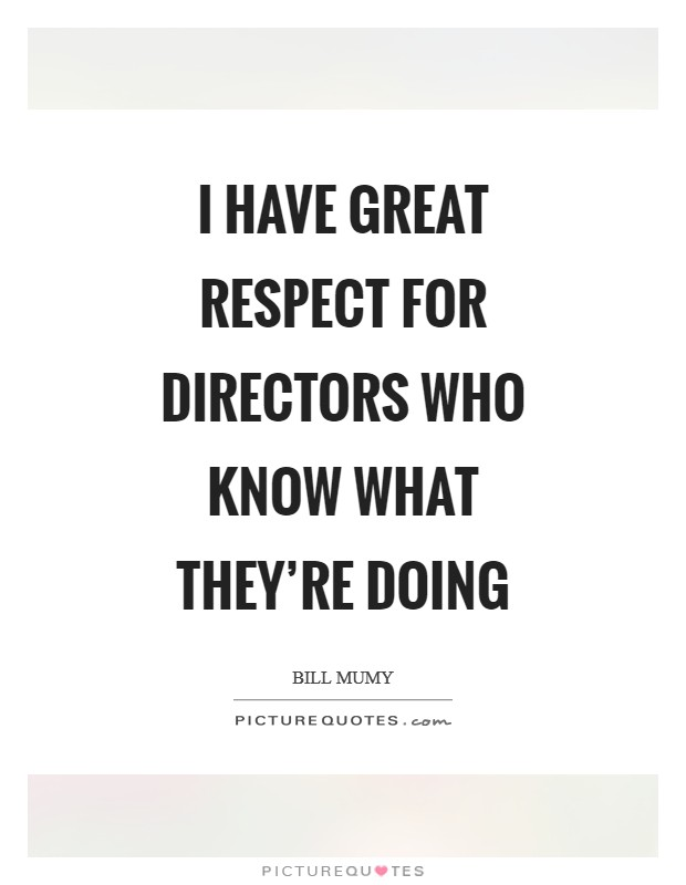I have great respect for directors who know what they're doing Picture Quote #1