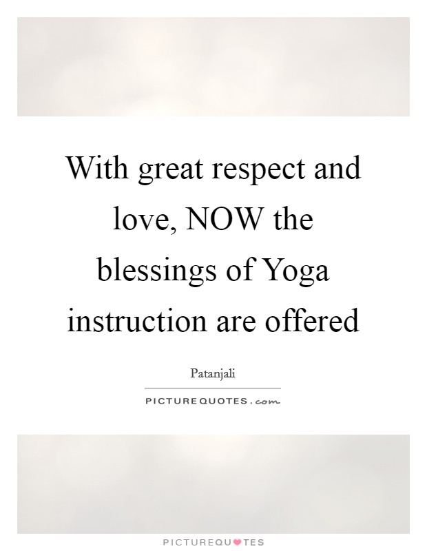 With great respect and love, NOW the blessings of Yoga instruction are offered Picture Quote #1