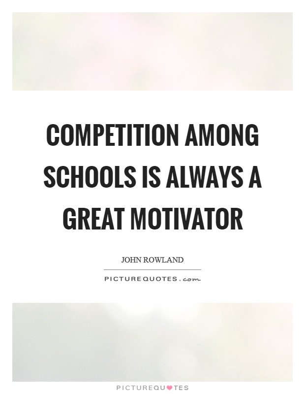 Competition among schools is always a great motivator Picture Quote #1