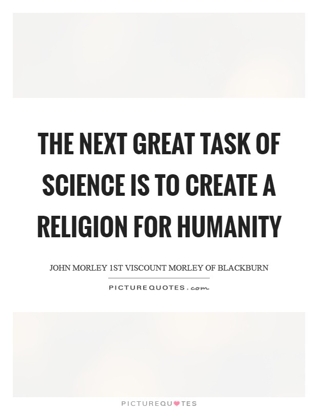 The next great task of science is to create a religion for humanity Picture Quote #1