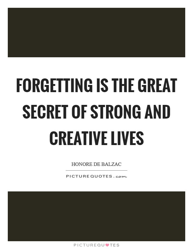 Forgetting is the great secret of strong and creative lives Picture Quote #1