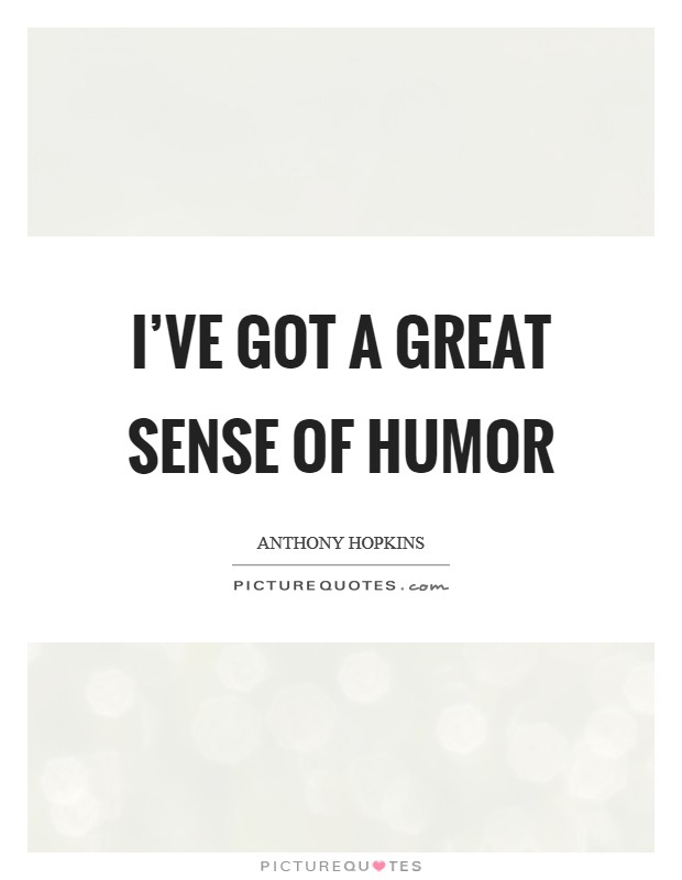 I've got a great sense of humor Picture Quote #1