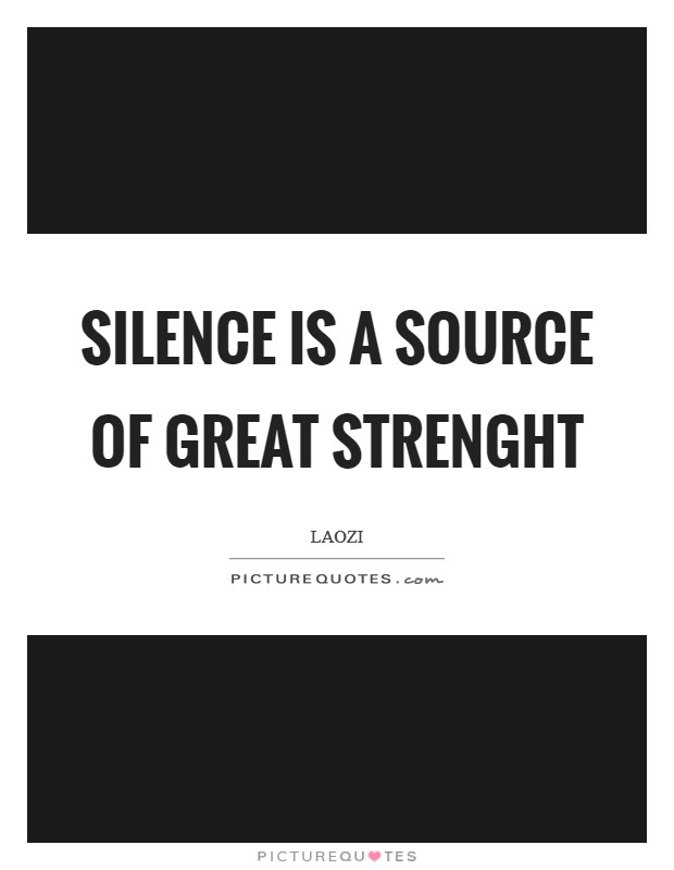 Silence is a source of great strenght Picture Quote #1
