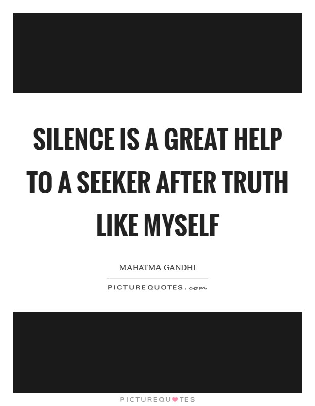 Silence is a great help to a seeker after truth like myself Picture Quote #1