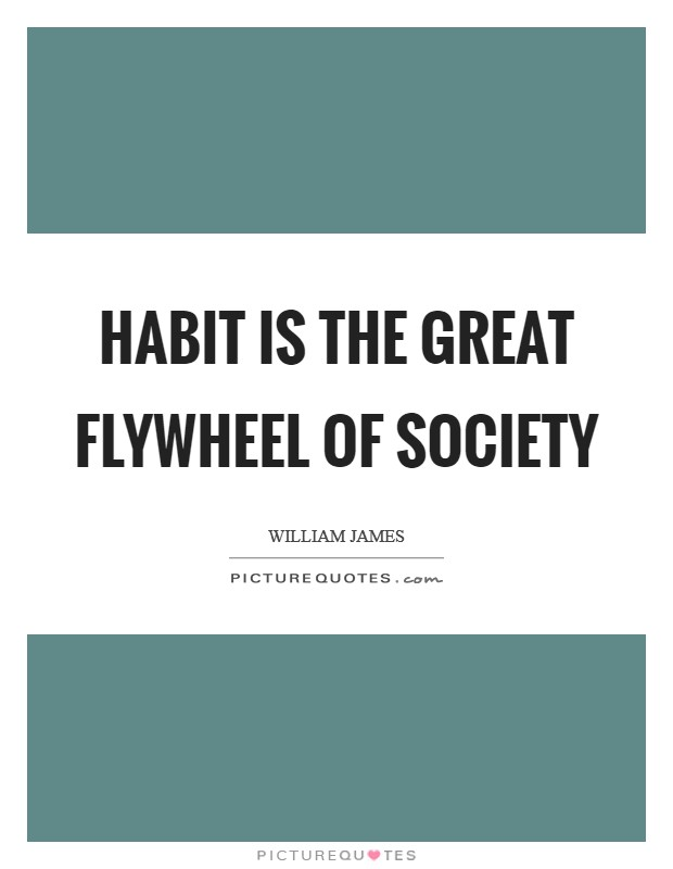 Habit is the great flywheel of society Picture Quote #1