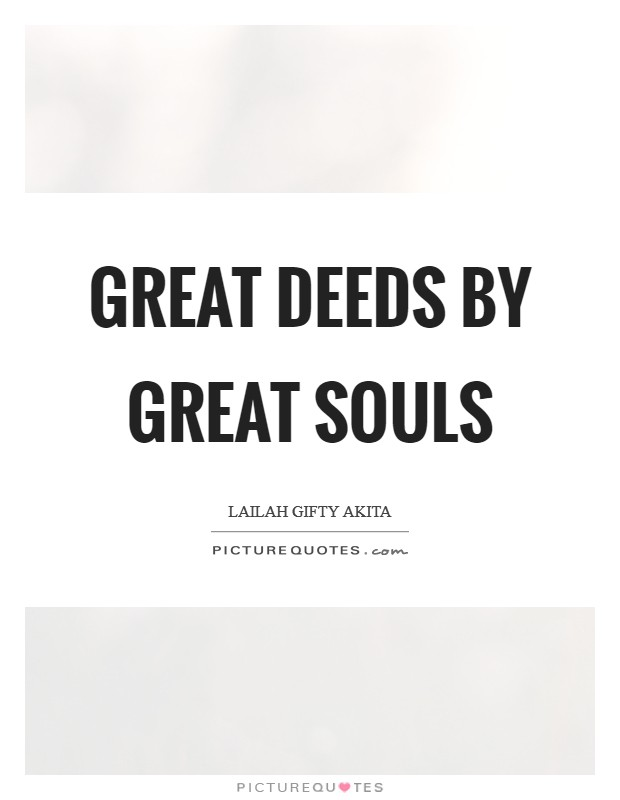 Great deeds by great souls Picture Quote #1