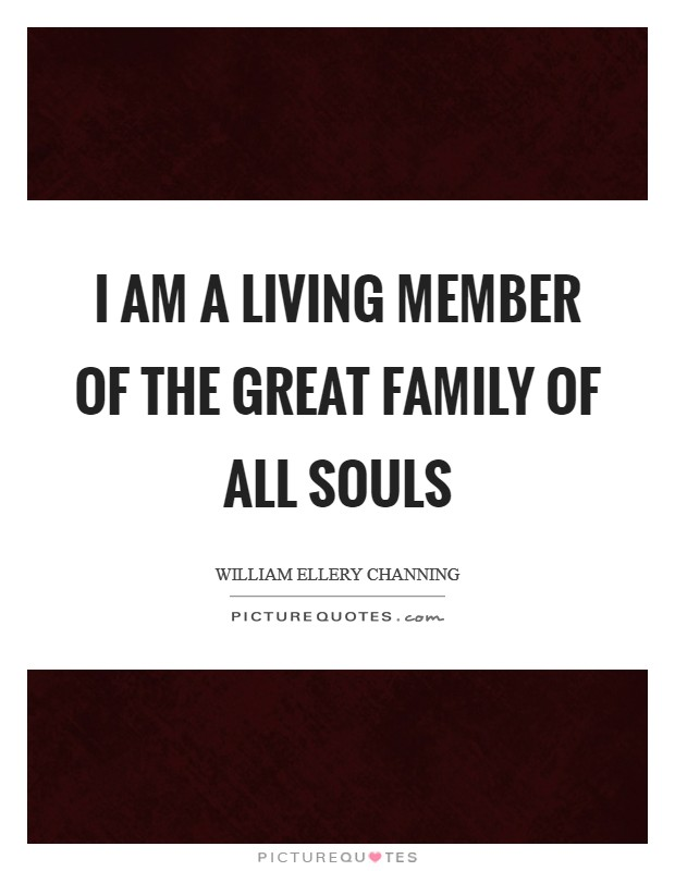 I am a living member of the great family of all souls Picture Quote #1