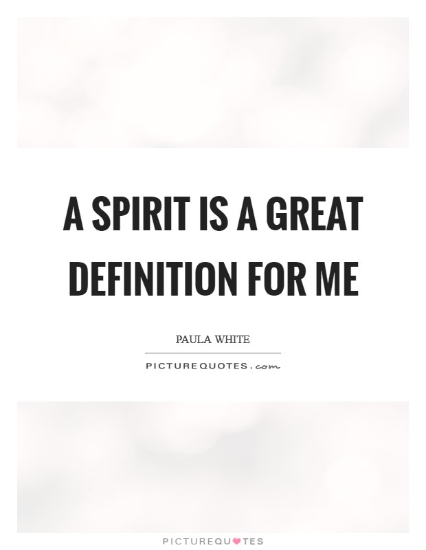 A spirit is a great definition for me Picture Quote #1