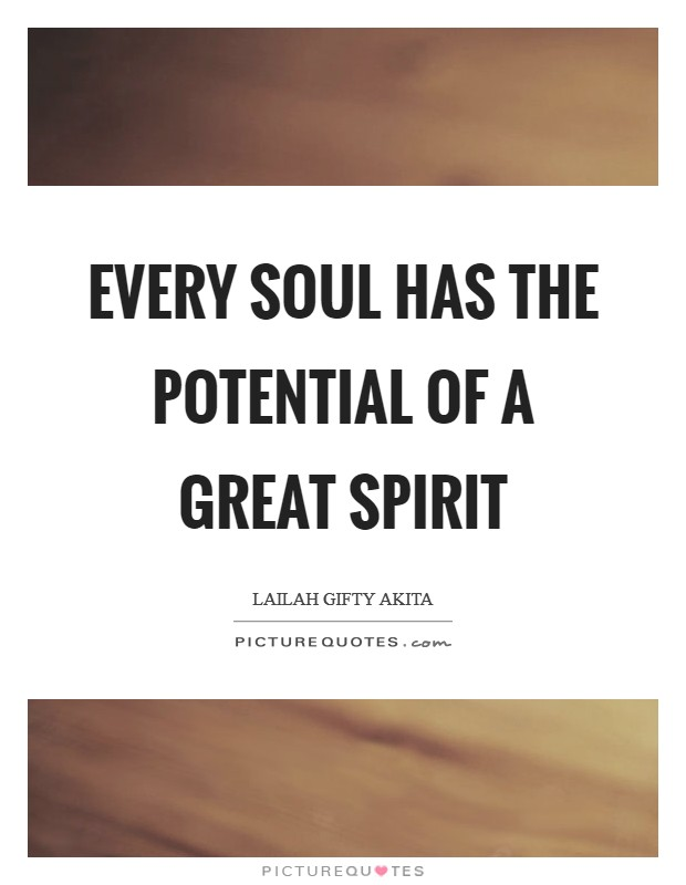Every soul has the potential of a great spirit Picture Quote #1