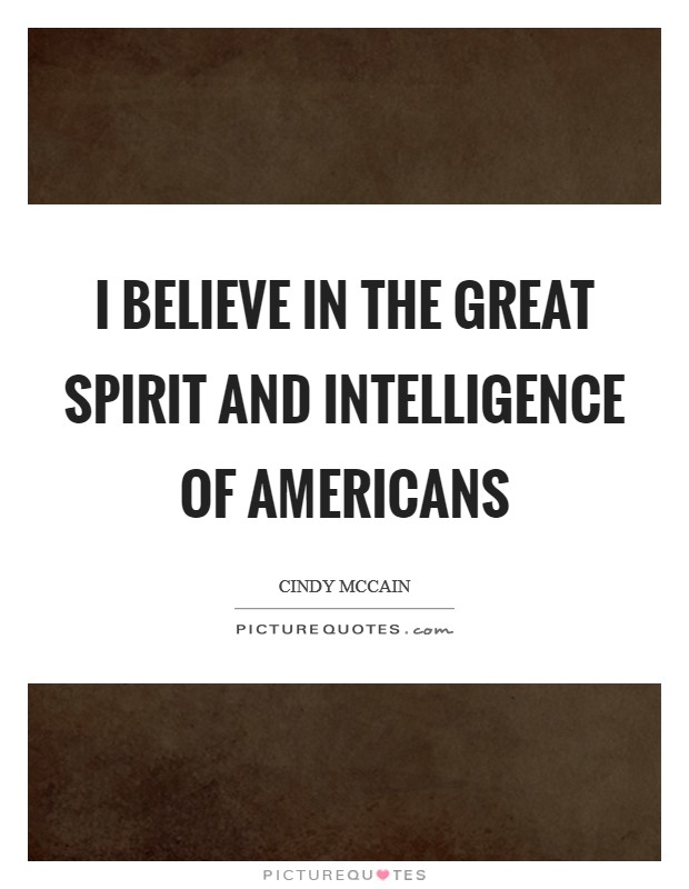 I believe in the great spirit and intelligence of Americans Picture Quote #1