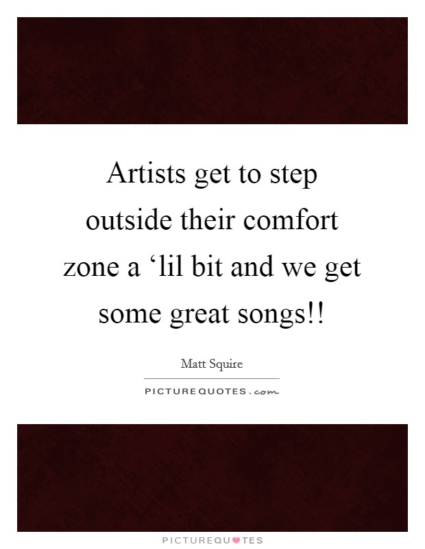 Artists get to step outside their comfort zone a 'lil bit and we get some great songs!! Picture Quote #1