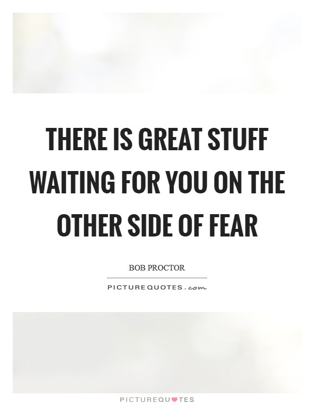 There is great stuff waiting for you on the other side of fear Picture Quote #1