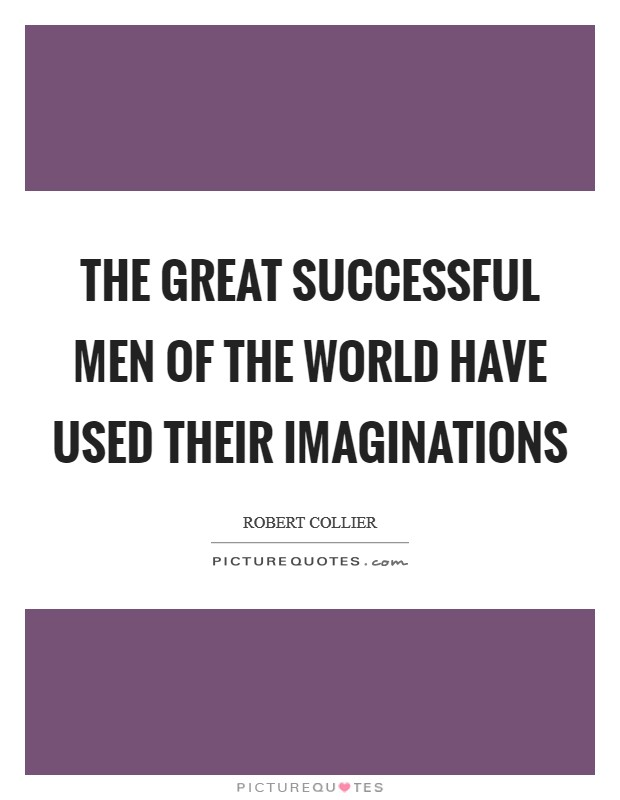 The great successful men of the world have used their imaginations Picture Quote #1