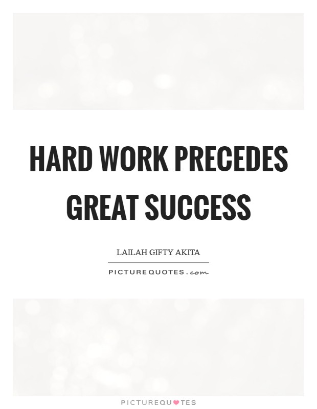 Hard work precedes great success Picture Quote #1