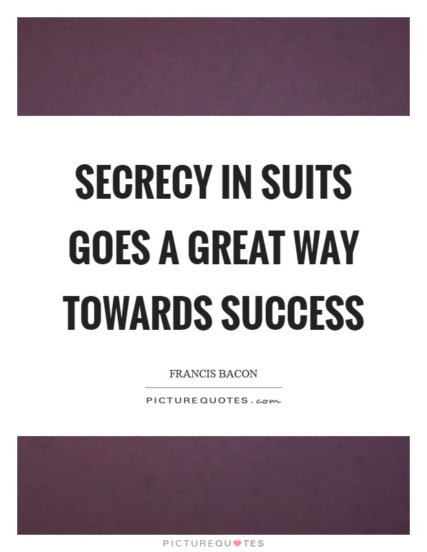 Secrecy in suits goes a great way towards success Picture Quote #1
