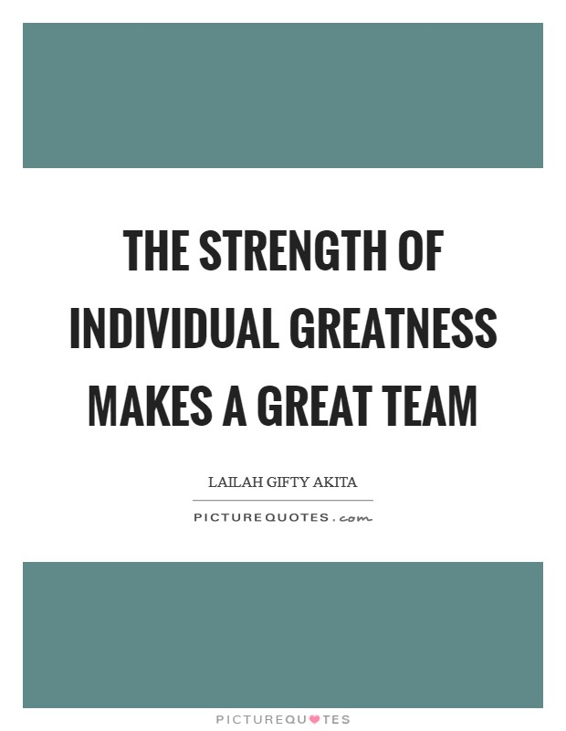 The strength of individual greatness makes a great team Picture Quote #1