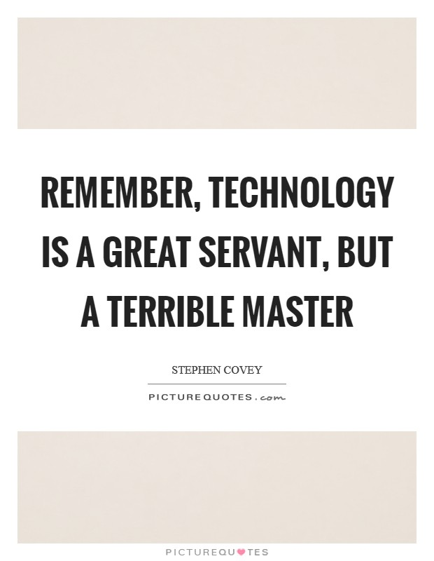 Remember, technology is a great servant, but a terrible master Picture Quote #1
