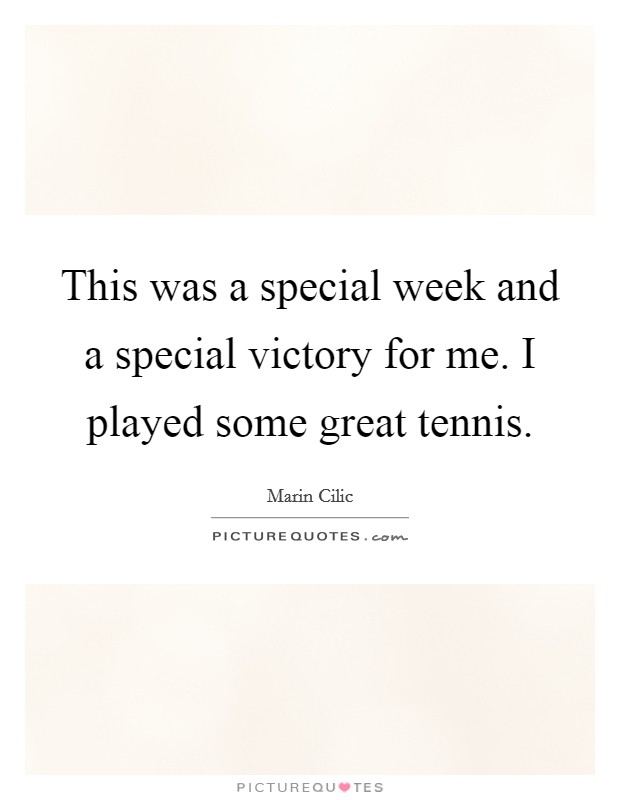 This was a special week and a special victory for me. I played some great tennis. Picture Quote #1