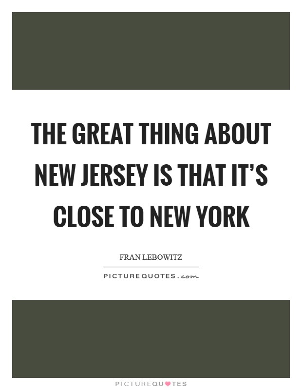 The great thing about New Jersey is that it's close to New York Picture Quote #1