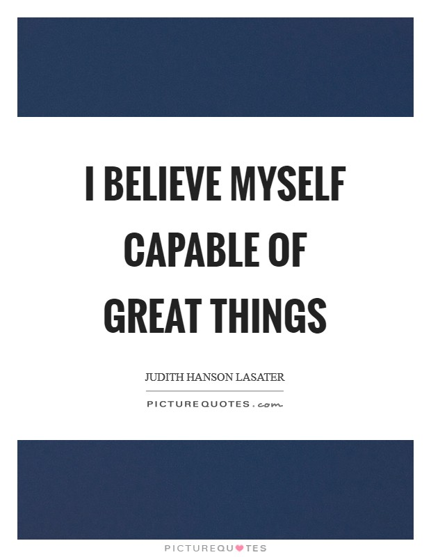 I believe myself capable of great things Picture Quote #1
