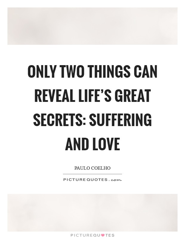 Only two things can reveal life's great secrets: suffering and love Picture Quote #1