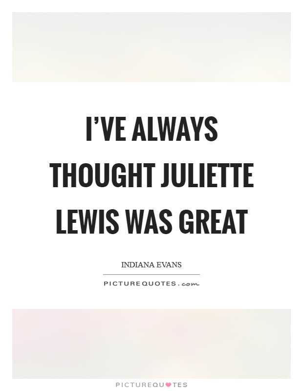 I've always thought Juliette Lewis was great Picture Quote #1