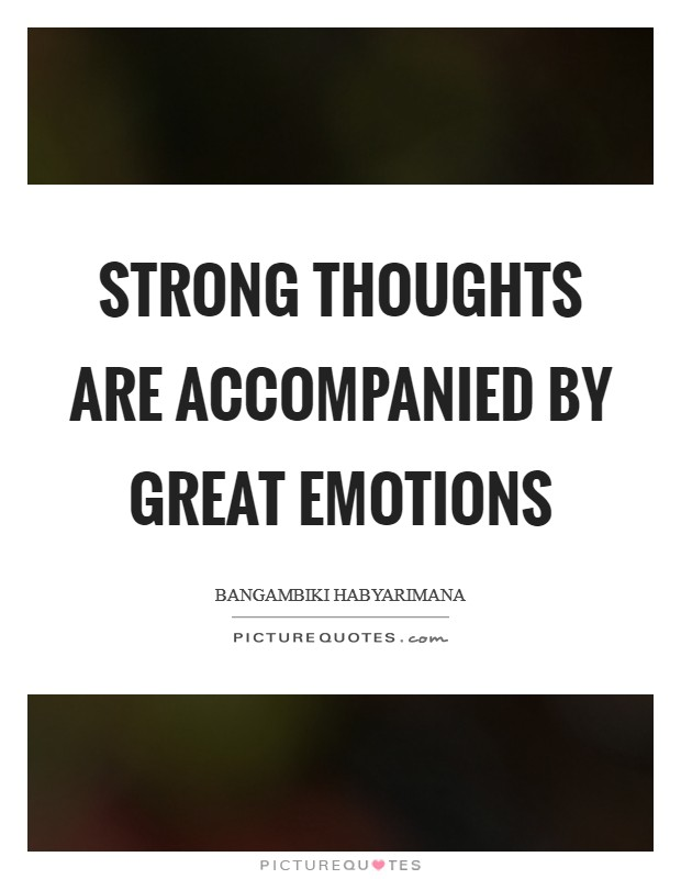 Strong thoughts are accompanied by great emotions Picture Quote #1