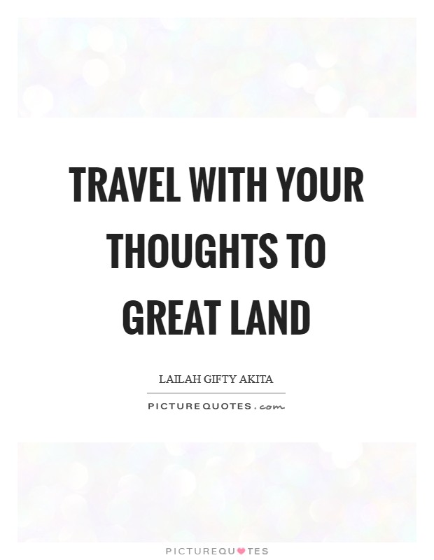 Travel with your thoughts to great land Picture Quote #1