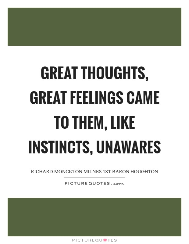 Great thoughts, great feelings came to them, Like instincts, unawares Picture Quote #1