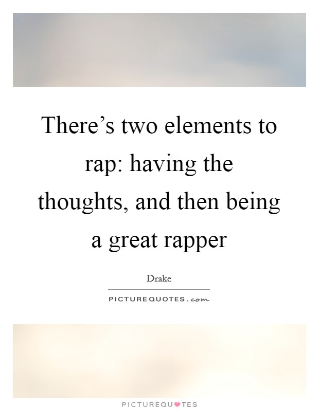 There's two elements to rap: having the thoughts, and then being a great rapper Picture Quote #1