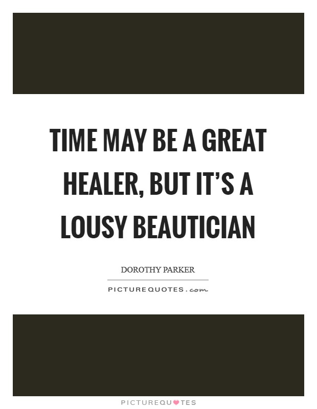 Time may be a great healer, but it's a lousy beautician Picture Quote #1