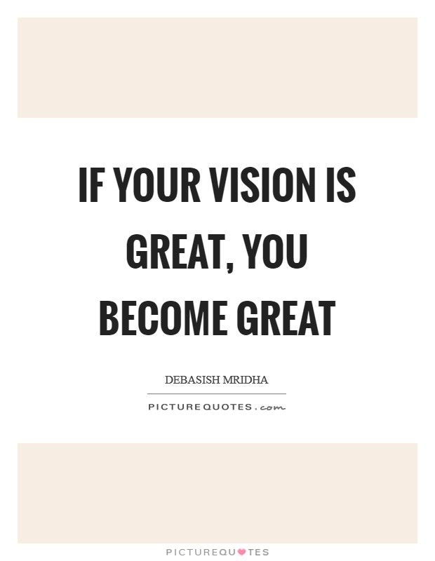If your vision is great, you become great Picture Quote #1