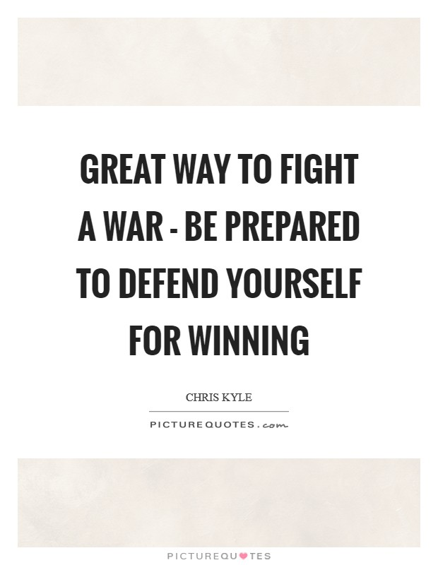 Great way to fight a war - be prepared to defend yourself for winning Picture Quote #1