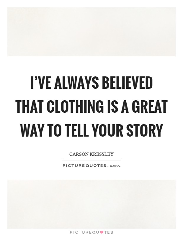 I've always believed that clothing is a great way to tell your story Picture Quote #1