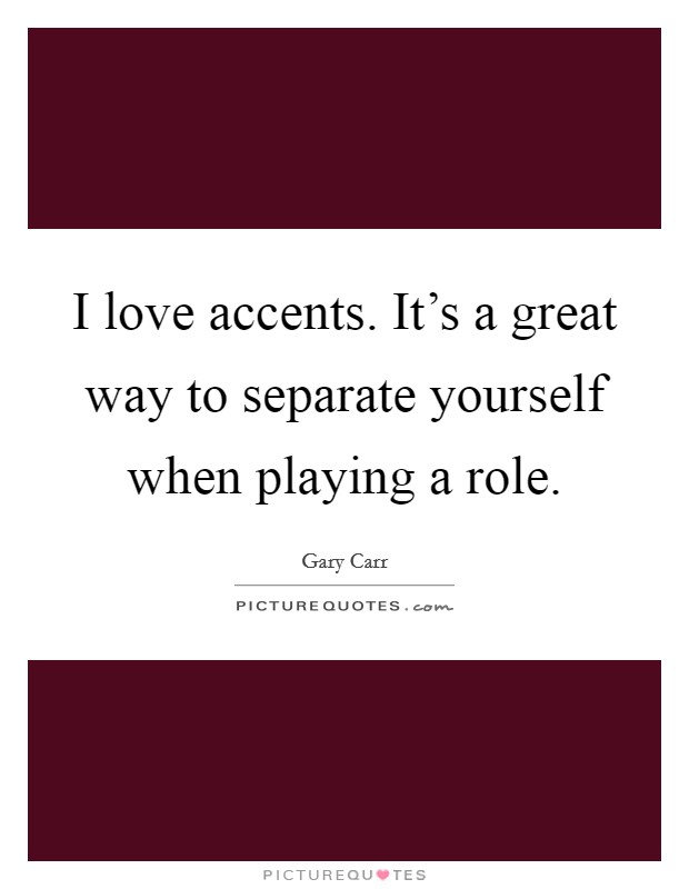 I love accents. It's a great way to separate yourself when playing a role Picture Quote #1