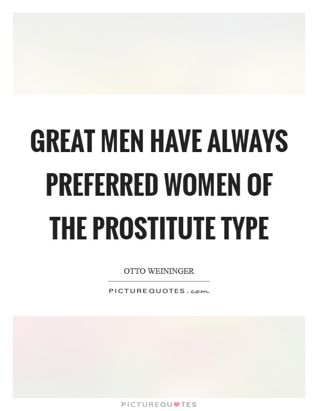 Great men have always preferred women of the prostitute type Picture Quote #1