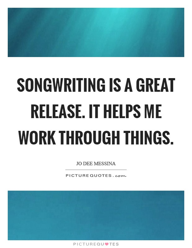 Songwriting is a great release. It helps me work through things Picture Quote #1