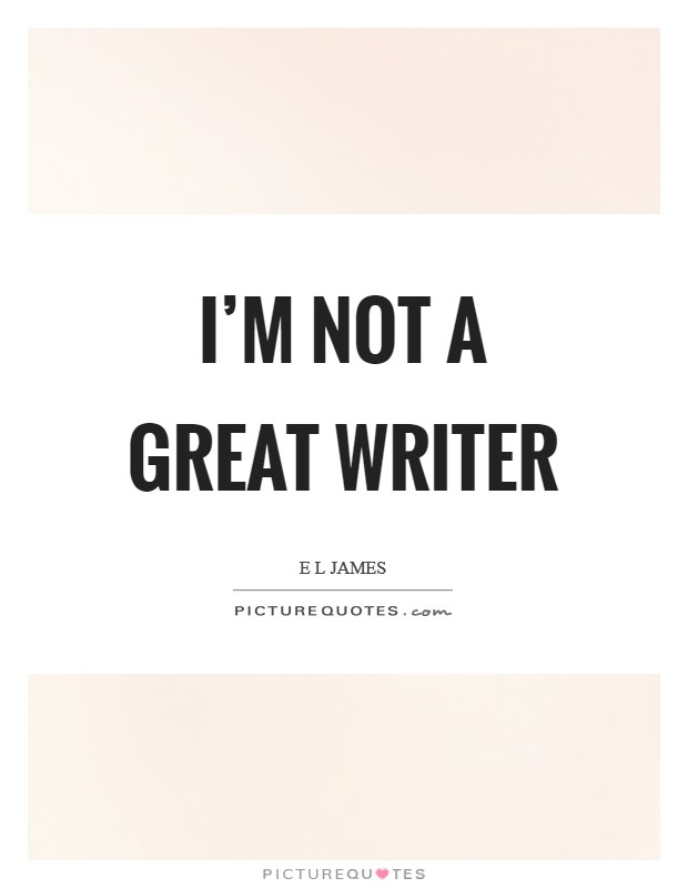 I'm not a great writer Picture Quote #1