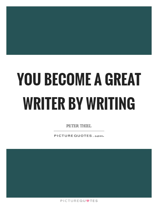 You become a great writer by writing Picture Quote #1