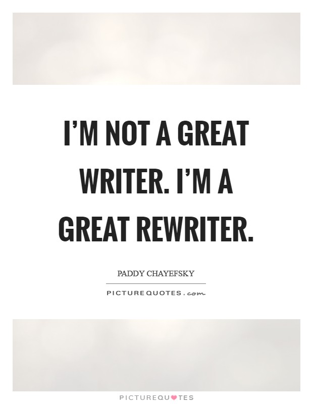 I'm not a great writer. I'm a great rewriter Picture Quote #1