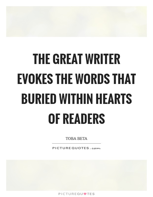 The great writer evokes the words that buried within hearts of readers Picture Quote #1