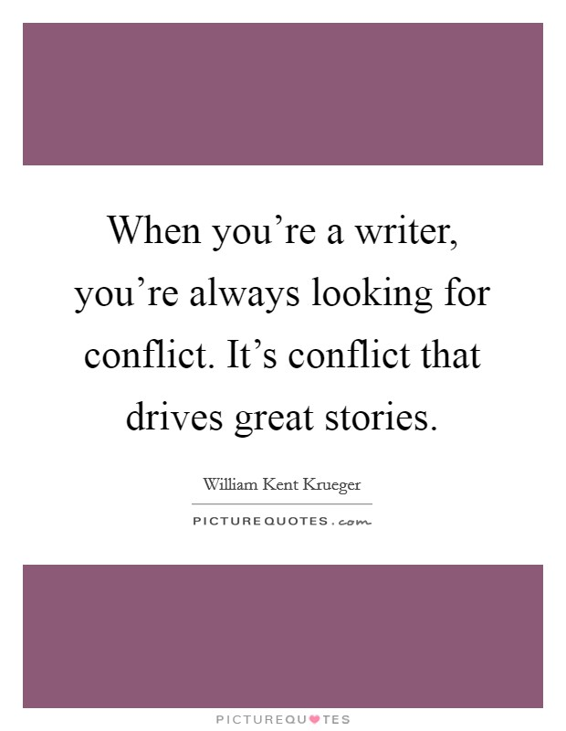 When you're a writer, you're always looking for conflict. It's conflict that drives great stories Picture Quote #1