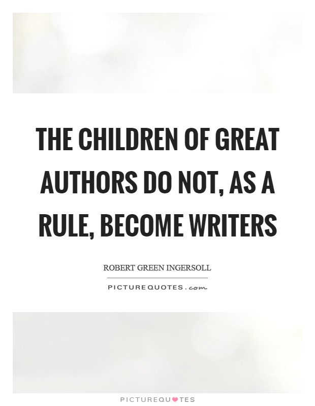 The children of great authors do not, as a rule, become writers Picture Quote #1