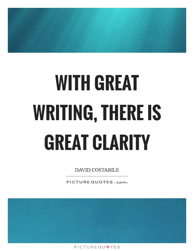 With great writing, there is great clarity Picture Quote #1