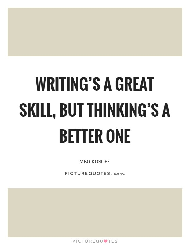 Writing's a great skill, but thinking's a better one Picture Quote #1