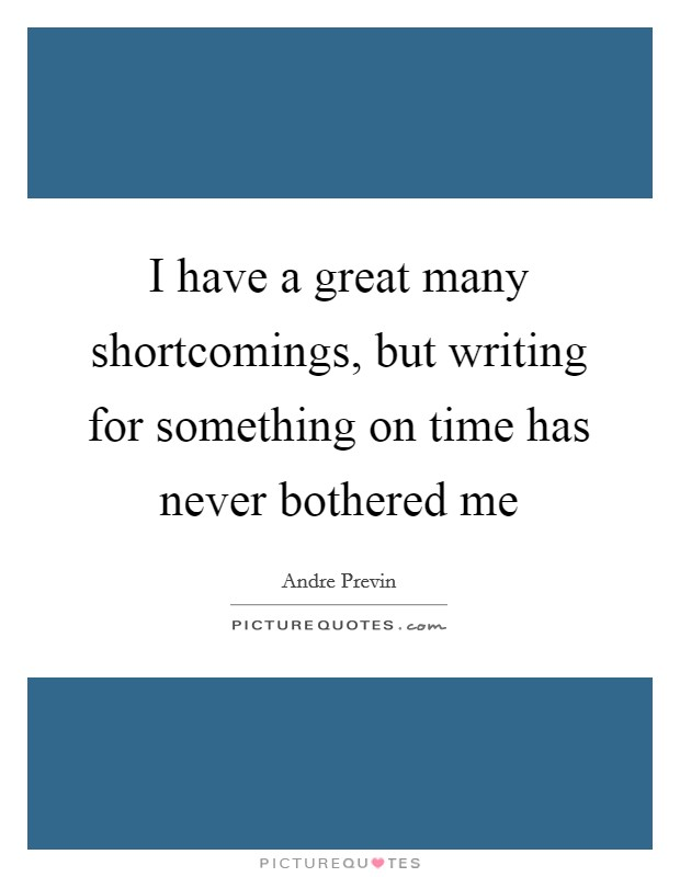 I have a great many shortcomings, but writing for something on time has never bothered me Picture Quote #1