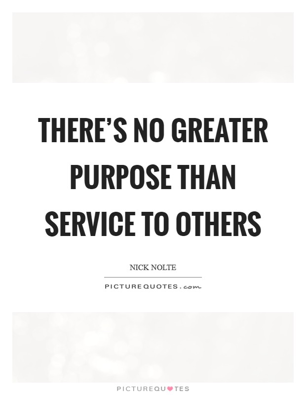 There's no greater purpose than service to others Picture Quote #1